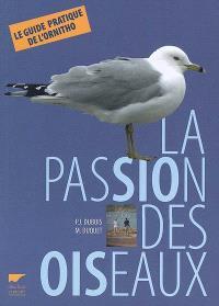 La passion des oiseaux : le guide pratique de l'ornitho