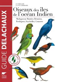 Oiseaux des îles de l'océan Indien : Madagascar, Maurice, Réunion, Rodrigues, Seychelles, Comores