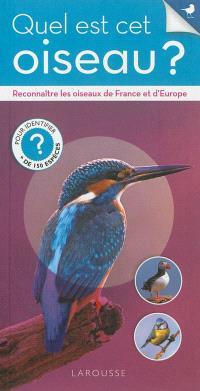 Quel est cet oiseau ? : reconnaître les oiseaux de France et d'Europe : pour identifier + de 150 espèces