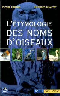 L'étymologie des noms d'oiseaux : origine et sens des noms des oiseaux du Paléarctique occidental (noms scientifiques, noms français et étrangers)