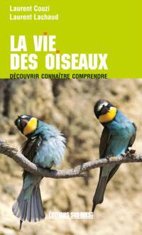 La vie des oiseaux : découvrir, connaître, comprendre