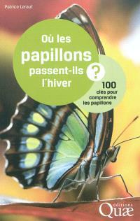 Où les papillons passent-ils l'hiver ? : 100 clés pour comprendre les papillons