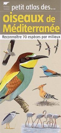 Petits atlas des oiseaux de Méditerranée : reconnaître 70 espèces par milieux