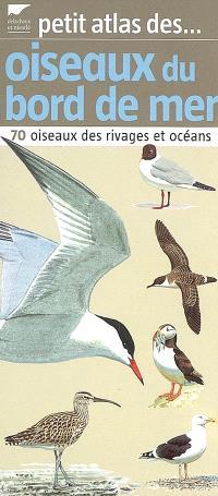 Petit atlas des oiseaux du bord de mer : 70 oiseaux des rivages et océans