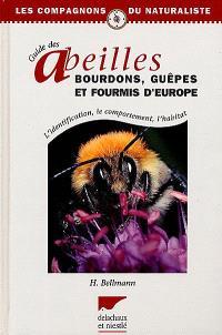 Guide des abeilles, bourdons, guêpes et fourmis d'Europe : l'identification, le comportement, l'habitat