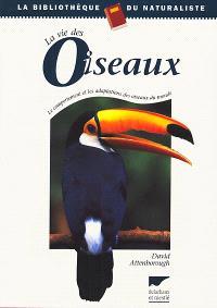 La vie des oiseaux : le comportement et les adaptations des oiseaux du monde