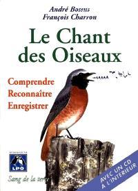 Le chant des oiseaux : comprendre, reconnaître, enregistrer