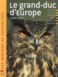 Le grand-duc d'Europe : description, évolution, répartition, moeurs, reproduction, observation