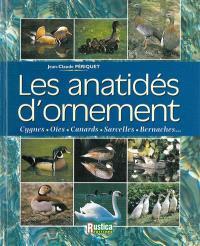 Les anatidés d'ornement : cygnes, oies, canards, sarcelles, bernaches...