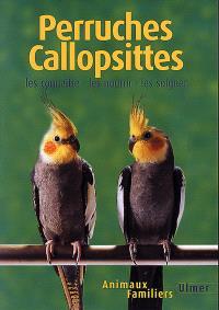 Perruches callopsittes : les connaître, les nourrir, les soigner