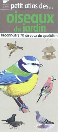 Petit atlas des oiseaux du jardin : reconnaître 70 oiseaux du quotidien