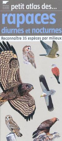 Petit atlas des rapaces diurnes et nocturnes : reconnaître 35 espèces par milieux
