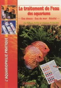 Le traitement de l'eau des aquariums : eau douce, eau de mer, récifal
