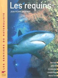 Les requins : biologie, moeurs, mythologie, cohabitation, protection