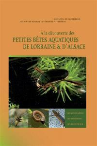 A la découverte des petites bêtes aquatiques de Lorraine & d'Alsace : les connaître, les observer, les identifier
