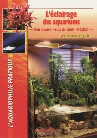 L'éclairage des aquariums : eau douce, eau de mer, récifal