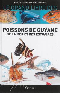 Le grand livre des poissons de Guyane : de la mer et des estuaires