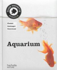 Aquarium : choisir, aménager, entretenir