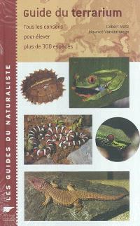 Guide du terrarium : tous les conseils pour élever plus de 300 espèces