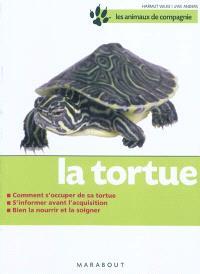 La tortue : bien la soigner, bien la nourrir, bien la comprendre