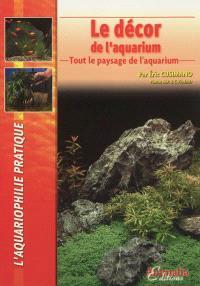Le décor de l'aquarium : tout le paysage de l'aquarium