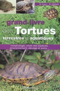 Le grand livre des tortues terrestres et aquatiques : morphologie, choix des espèces, environnement, élevage et soins...