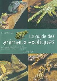 Le guide des animaux exotiques ou les NAC : guide familial pour l'achat, l'entretien et l'élevage des animaux exotiques : les conseils indispensables à l'élevage des nouveaux animaux de compagnie