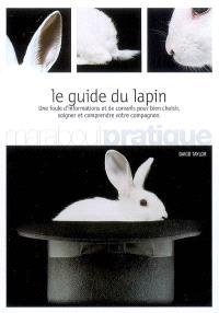 Le guide du lapin : une foule d'informations et de conseils pour bien choisir, soigner et comprendre votre compagnon