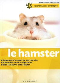 Le hamster : bien le soigner, bien le nourrir, bien les comprendre