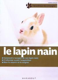 Le lapin nain : bien le soigner, bien le nourrir, bien le comprendre