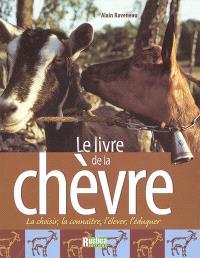 Le livre de la chèvre : la choisir, la connaître, l'élever, l'éduquer