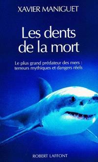 Les dents de la mort : le plus grand prédateur des mers, terreurs mythiques et dangers réels