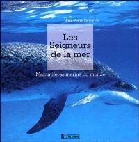 Les seigneurs de la mer  : mammifères marins du monde