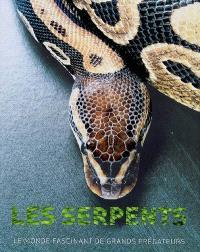 Les serpents : le monde fascinant de grands prédateurs
