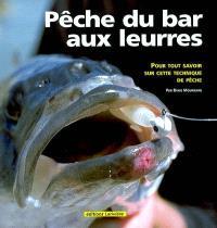 Pêche du bar aux leurres : tout savoir sur cette technique de la mer du Nord à la Méditerranée
