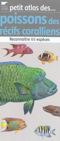 Petit atlas des poissons des récifs coralliens : reconnaître 65 espèces