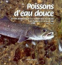 Poissons d'eau douce : guide scientifique à l'usage des pêcheurs de France et d'ailleurs