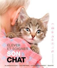 Elever et soigner son chat : alimentation, entretien, comportement, santé