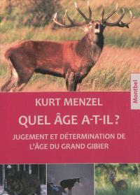 Quel âge a-t-il ? : jugement et détermination de l'âge du grand gibier : cerfs, chevreuils, daims, sangliers, chamois et mouflons
