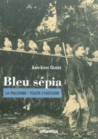 Bleu sépia : la palombe : toute l'histoire