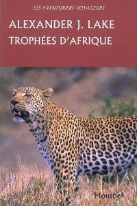 Trophées d'Afrique : lions, éléphants, crocodiles, buffles, antilopes, léopards...
