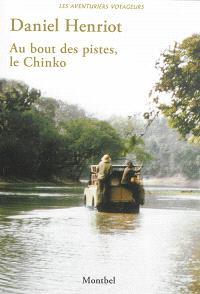 Au bout des pistes, le Chinko : vie et mort d'un domaine de chasse en Oubangui, 1970-1997 : récit