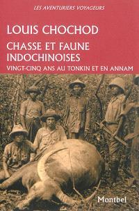 Chasse et faune indochinoises : vingt-cinq ans au Tonkin et en Annam, 1905-1930