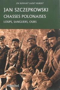 Chasses polonaises : loups, sangliers, ours. Précédé de La chasse en Pologne dans les années 1930