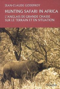 Hunting safari in Africa : l'anglais de grande chasse sur le terrain et en situation