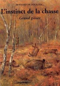 L'instinct de la chasse : grand gibier