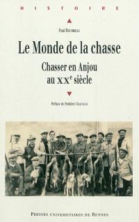 Le monde de la chasse : chasser en Anjou au XXe siècle