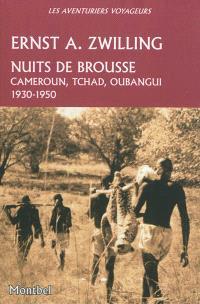 Nuits de brousse : Cameroun, Tchad, Oubangui : 1930-1950