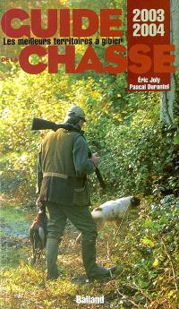 Guide de la chasse 2003-2004 : les meilleurs territoires à gibiers