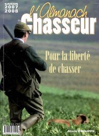 L'almanach du chasseur : saison 2007-2008 : pour la liberté de chasser